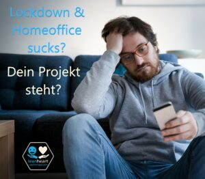 Lockdown und Homeoffice sucks? Dein Projekt steht?